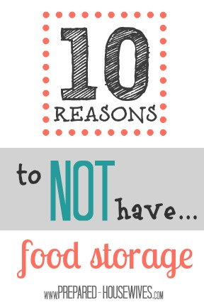 10 Reasons to NOT Have Food Storage! 10 Excuses you need to memorize ;) - www.PREPARED-HOUSEWIVES.com #FoodStorage #EmergencyPreparedness #WendyDeWitt #EverythingUnderTheSun