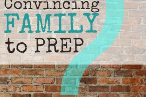 Convincing Family to Prep… Or Should You Bother?