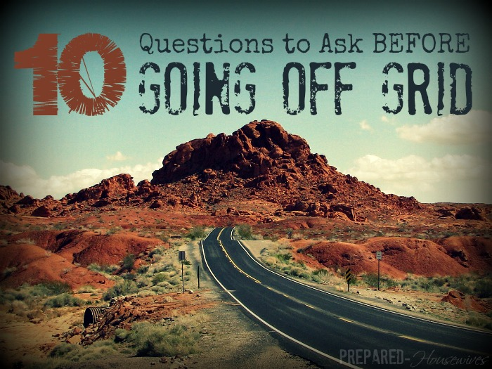 10 Questions You Need to Ask BEFORE Going Off The Grid! Prepared-Housewives.com #offthegrid #emergencyprep #preppers