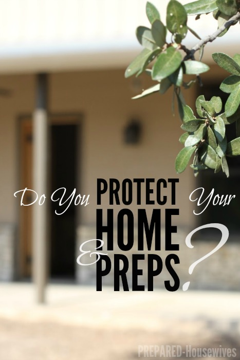 Do you protect your home and preps?