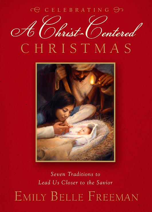 Celebrating A Christ-Centered Christmas by Emily Belle Freeman
